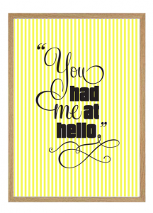 You had me at hello.